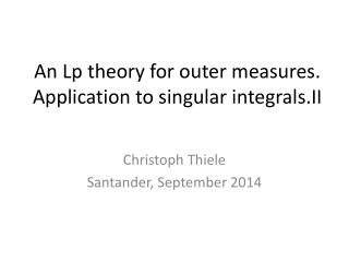 An  Lp  theory for outer measures. Application to singular  integrals.II