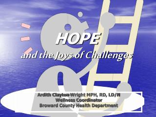 HOPE  and the Joys of Challenges