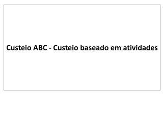 Custeio ABC - Custeio baseado em atividades
