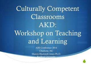 Culturally  Competent Classrooms AKD: Workshop on Teaching and Learning