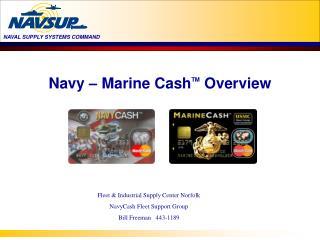 Navy – Marine Cash TM  Overview