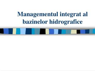 Managementul integrat al bazinelor hidrografice