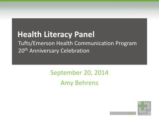 Health Literacy Panel  Tufts/Emerson Health Communication Program 20 th  Anniversary Celebration