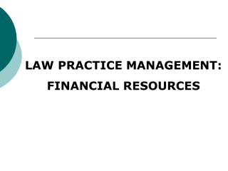 LAW PRACTICE MANAGEMENT: FINANCIAL RESOURCES