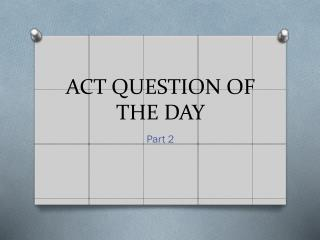ACT QUESTION OF THE DAY