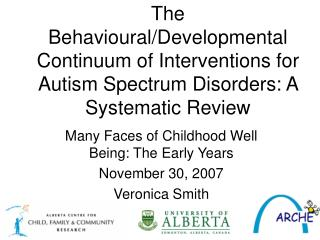 Many Faces of Childhood Well Being: The Early Years November 30, 2007 Veronica Smith