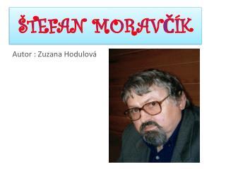 �TEFAN MORAV?�K