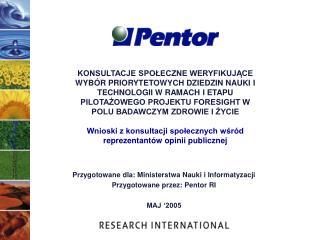 Przygotowane dla: Ministerstwa Nauki i Informatyzacji Przygotowane przez: Pentor RI MAJ '2005