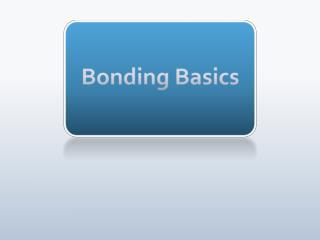 Bonding Basics