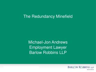 The Redundancy Minefield     Michael-Jon Andrews Employment Lawyer Barlow Robbins LLP