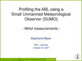 Profiling the ABL using a  Small Unmanned Meteorological Observer (SUMO) - Wind measurements -