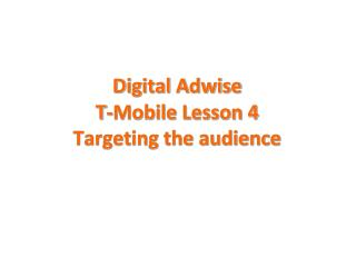 Digital Adwise T-Mobile Lesson 4 Targeting the audience