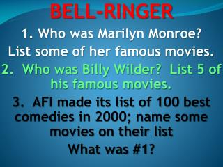 BELL-RINGER 1. Who was Marilyn Monroe? List some of her famous movies.