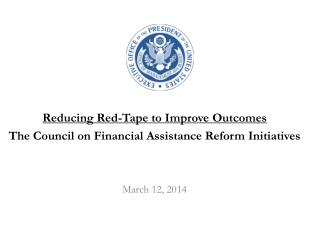 Reducing  Red-Tape to Improve  Outcomes The Council on Financial Assistance Reform Initiatives