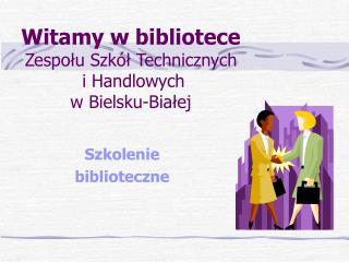 Witamy w bibliotece Zespołu Szkół Technicznych  i Handlowych  w Bielsku-Białej
