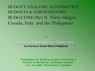 by PROF. LEONOR MAGTOLIS BRIONES Co-Convenor Social Watch Philippines