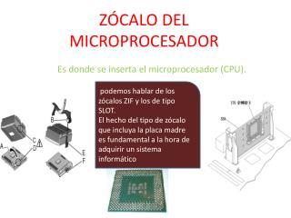 ZÓCALO DEL MICROPROCESADOR