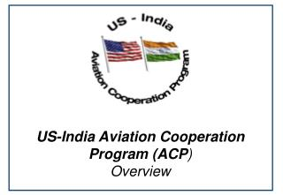 US-India Aviation Cooperation Program (ACP ) Overview