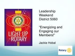 """Leadership Weekend District 5060 """"Energizing and Engaging our Members!"""" Jackie Hobal"""
