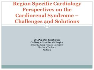 Region Specific Cardiology Perspectives on the Cardiorenal Syndrome – Challenges and Solutions