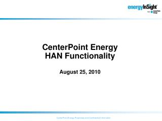 CenterPoint Energy HAN Functionality August 25, 2010