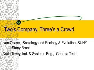 Two s Company, Three s a Crowd