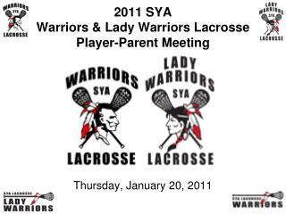 2011 SYA  Warriors & Lady Warriors Lacrosse Player-Parent Meeting