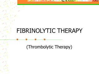 FIBRINOLYTIC THERAPY