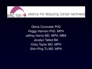Gloria Coronado PhD Peggy Hannon PhD, MPH Jeffrey Harris MD, MPH, MBA Jocelyn Talbot BA