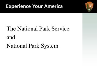 The National Park Service and  National Park System