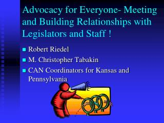 Advocacy for Everyone- Meeting and Building Relationships with Legislators and Staff  !