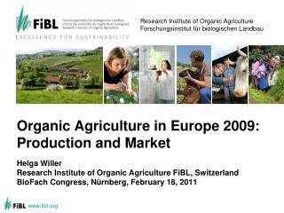 Organic Agriculture in Europe 2009: Production and Market Helga Willer