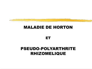 MALADIE DE HORTON ET PSEUDO-POLYARTHRITE RHIZOMELIQUE