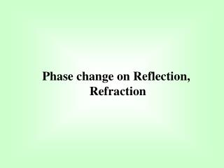 Phase change on Reflection,  Refraction