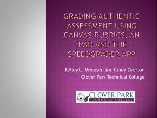 Grading Authentic Assessment Using Canvas Rubrics, an  i Pad and the SpeedGrader App
