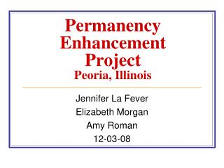 Permanency Enhancement  Project Peoria, Illinois