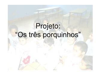 """Projeto:  """"Os três porquinhos"""""""