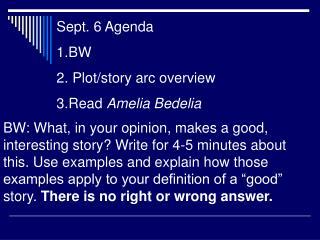 Sept. 6 Agenda BW  Plot/story arc overview Read  Amelia Bedelia