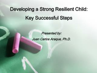 Developing a Strong Resilient Child:  Key Successful Steps