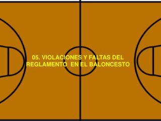 05. VIOLACIONES Y FALTAS DEL REGLAMENTO  EN EL BALONCESTO