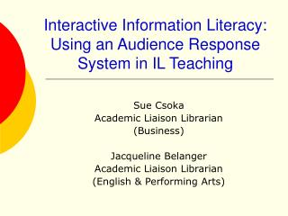 Interactive Information Literacy: Using an Audience Response System in IL Teaching