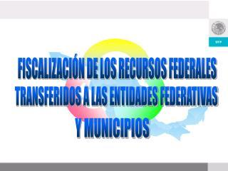 FISCALIZACIÓN DE LOS RECURSOS FEDERALES