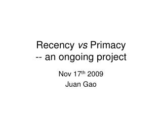 Recency  vs  Primacy -- an ongoing project