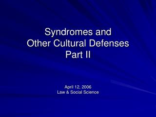 Syndromes and  Other Cultural Defenses  Part II