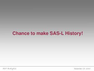 Chance to make SAS-L History!