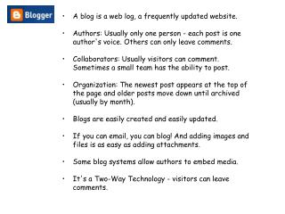 A blog is a web log, a frequently updated website.
