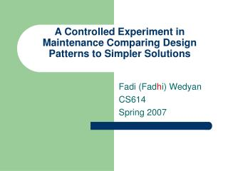 A Controlled Experiment in Maintenance Comparing Design Patterns to Simpler Solutions