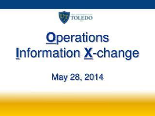 O perations  I nformation  X -change May 28, 2014