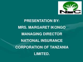 PRESENTATION BY: MRS. MARGARET IKONGO MANAGING DIRECTOR NATIONAL INSURANCE