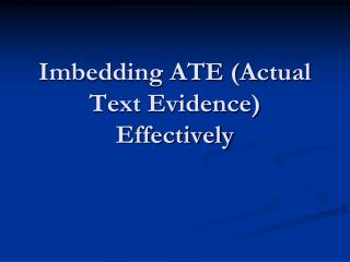 Imbedding ATE (Actual Text Evidence) Effectively